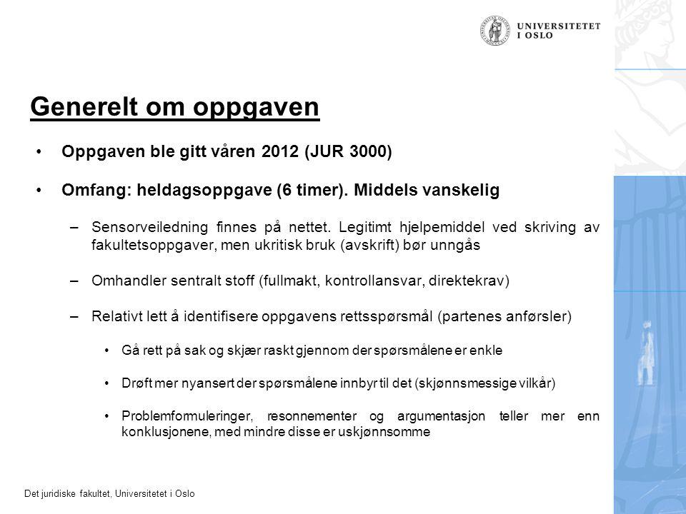 Det juridiske fakultet, Universitetet i Oslo Generelt om oppgaven Oppgaven ble gitt våren 2012 (JUR 3000) Omfang: heldagsoppgave (6 timer). Middels va