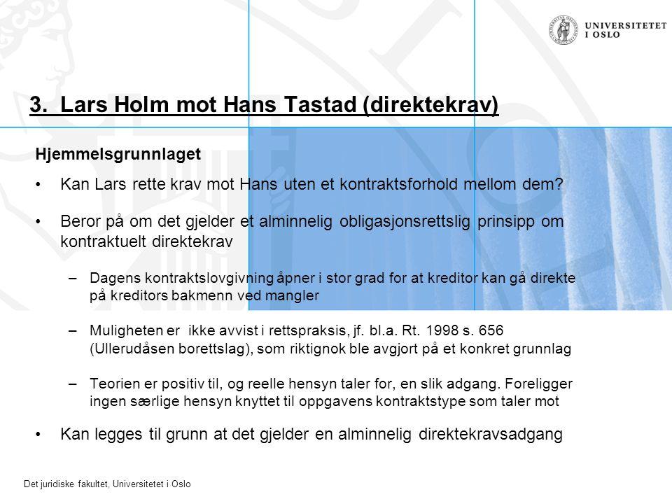Det juridiske fakultet, Universitetet i Oslo 3. Lars Holm mot Hans Tastad (direktekrav) Hjemmelsgrunnlaget Kan Lars rette krav mot Hans uten et kontra