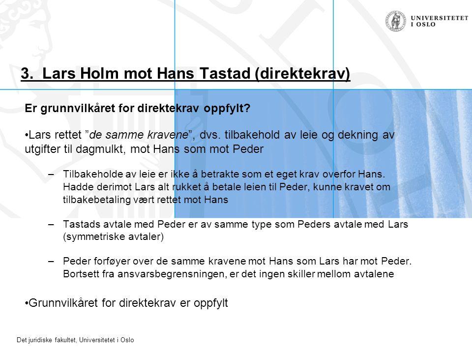 """Det juridiske fakultet, Universitetet i Oslo 3. Lars Holm mot Hans Tastad (direktekrav) Er grunnvilkåret for direktekrav oppfylt? Lars rettet """"de samm"""