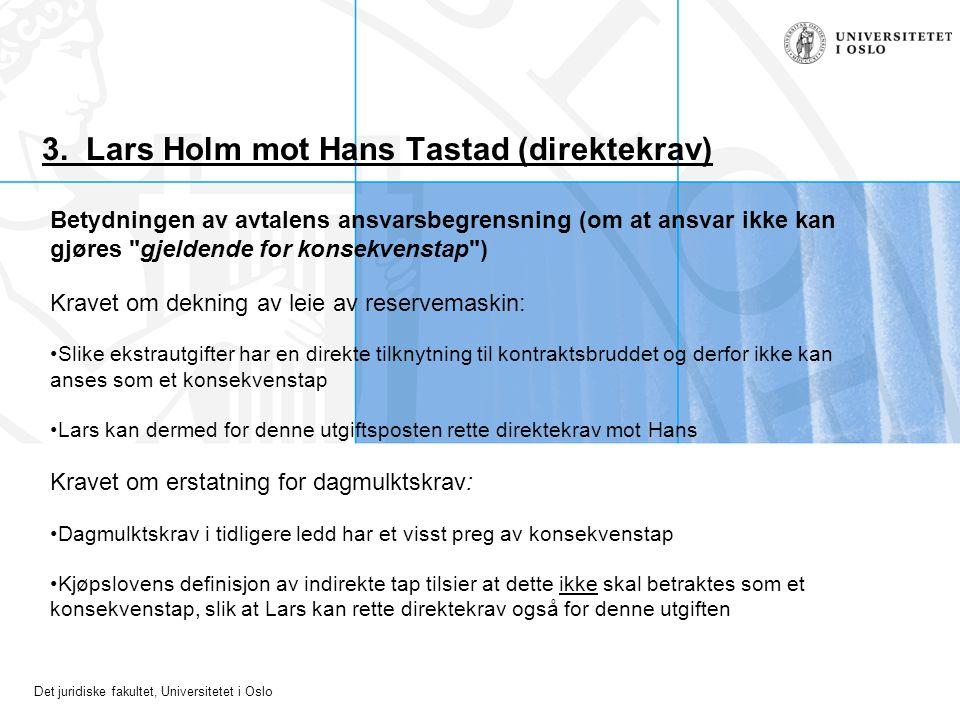 Det juridiske fakultet, Universitetet i Oslo 3. Lars Holm mot Hans Tastad (direktekrav) Betydningen av avtalens ansvarsbegrensning (om at ansvar ikke