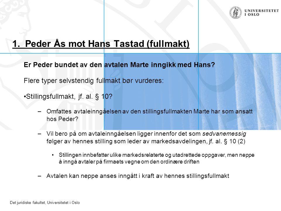 Det juridiske fakultet, Universitetet i Oslo 1. Peder Ås mot Hans Tastad (fullmakt) Er Peder bundet av den avtalen Marte inngikk med Hans? Flere typer