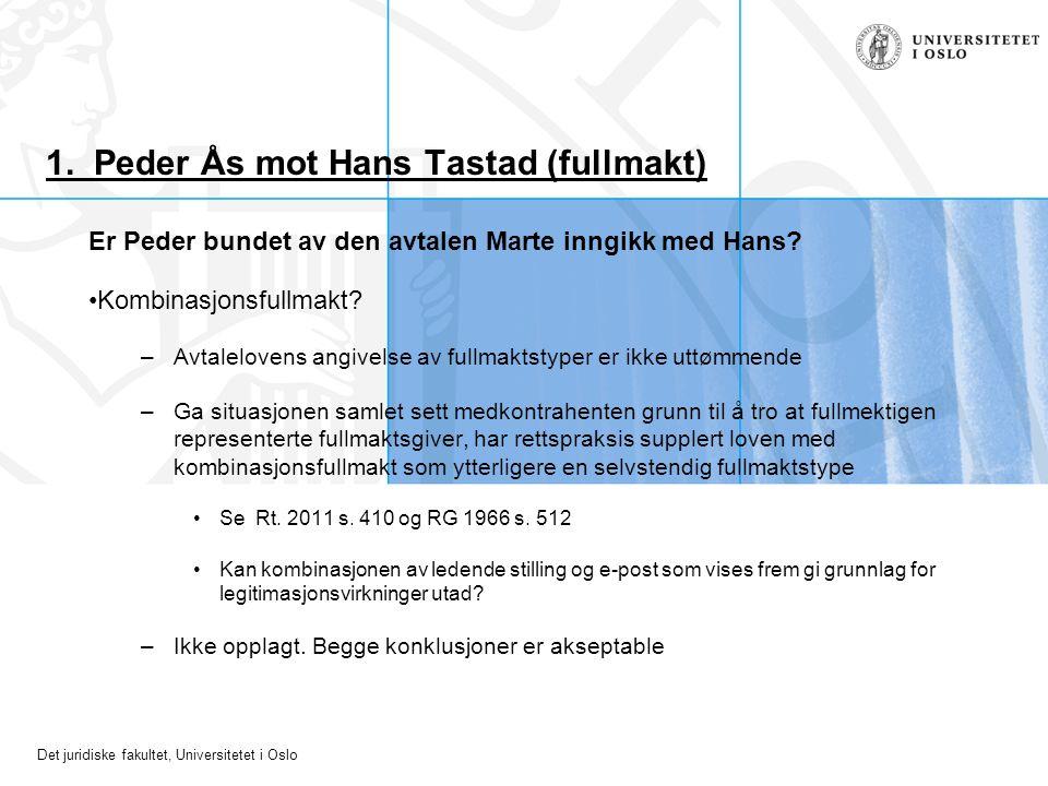 Det juridiske fakultet, Universitetet i Oslo 1. Peder Ås mot Hans Tastad (fullmakt) Er Peder bundet av den avtalen Marte inngikk med Hans? Kombinasjon