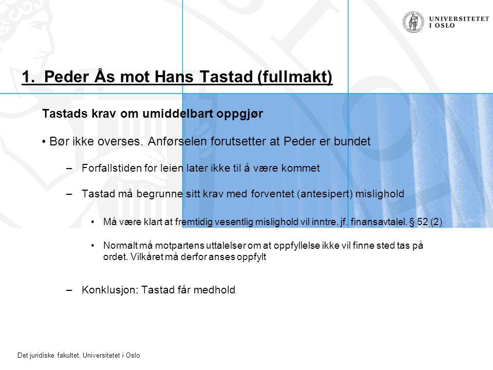 Det juridiske fakultet, Universitetet i Oslo 1. Peder Ås mot Hans Tastad (fullmakt) Tastads krav om umiddelbart oppgjør Bør ikke overses. Anførselen f
