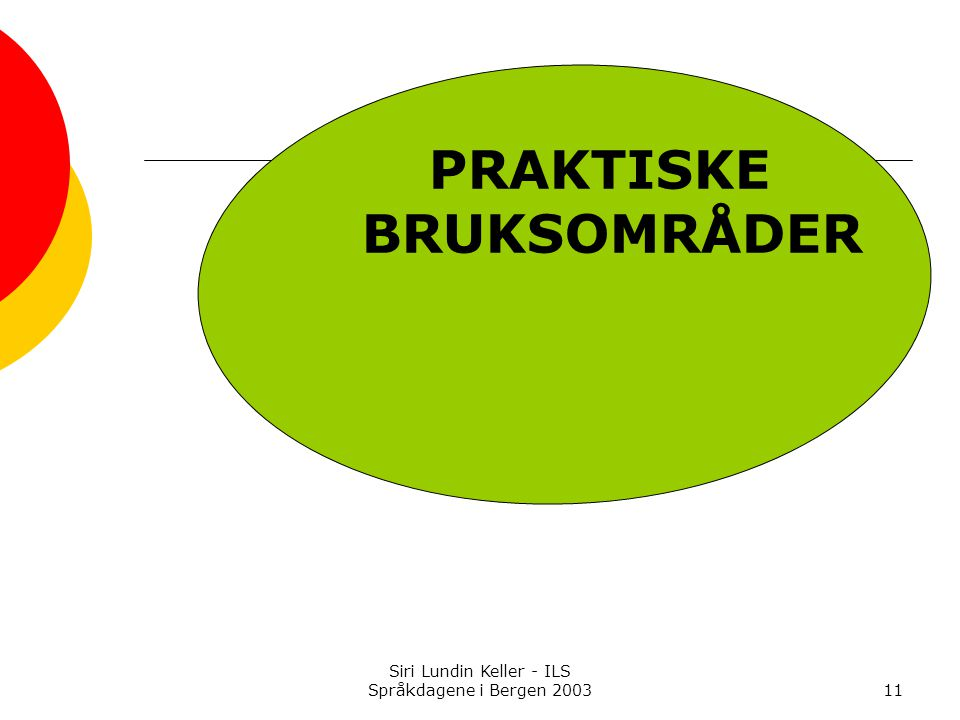 Siri Lundin Keller - ILS Språkdagene i Bergen 200311 PRAKTISKE BRUKSOMRÅDER