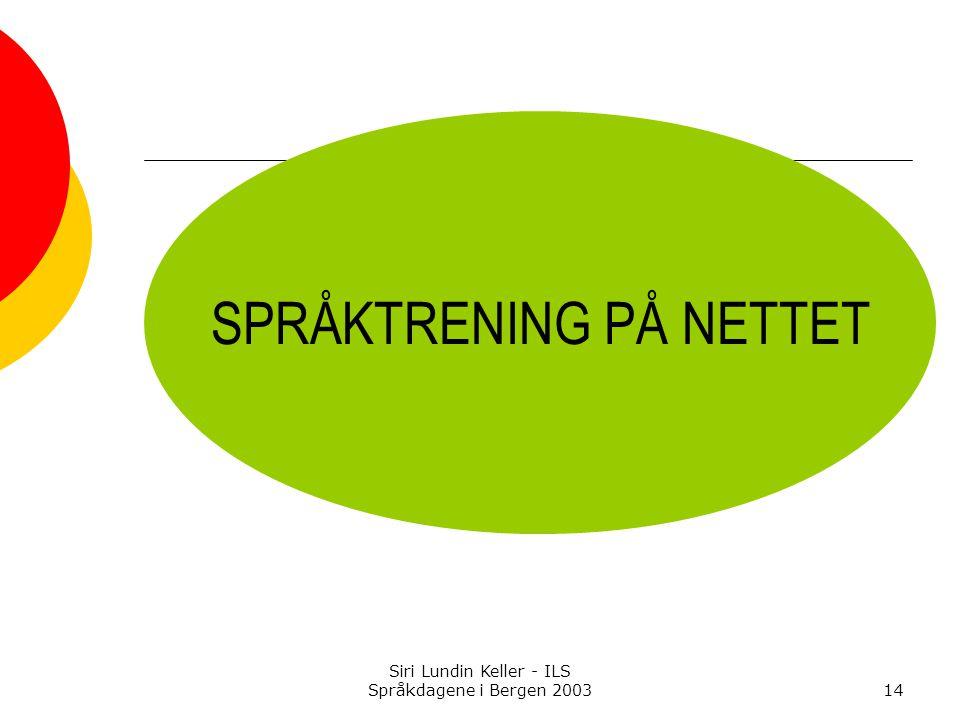 Siri Lundin Keller - ILS Språkdagene i Bergen 200314 SPRÅKTRENING PÅ NETTET