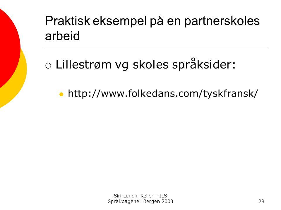 Siri Lundin Keller - ILS Språkdagene i Bergen 200329 Praktisk eksempel på en partnerskoles arbeid  Lillestrøm vg skoles språksider: http://www.folkedans.com/tyskfransk/
