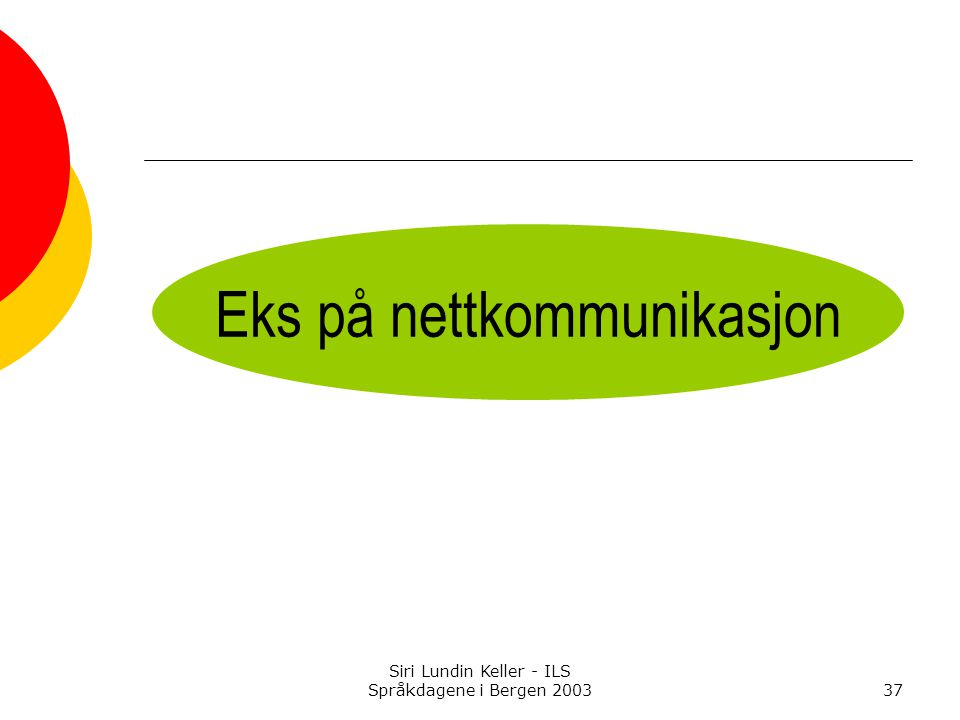 Siri Lundin Keller - ILS Språkdagene i Bergen 200337 Eks på nettkommunikasjon