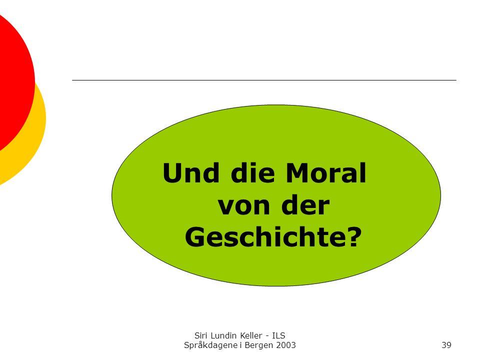 Siri Lundin Keller - ILS Språkdagene i Bergen 200339 Und die Moral von der Geschichte?