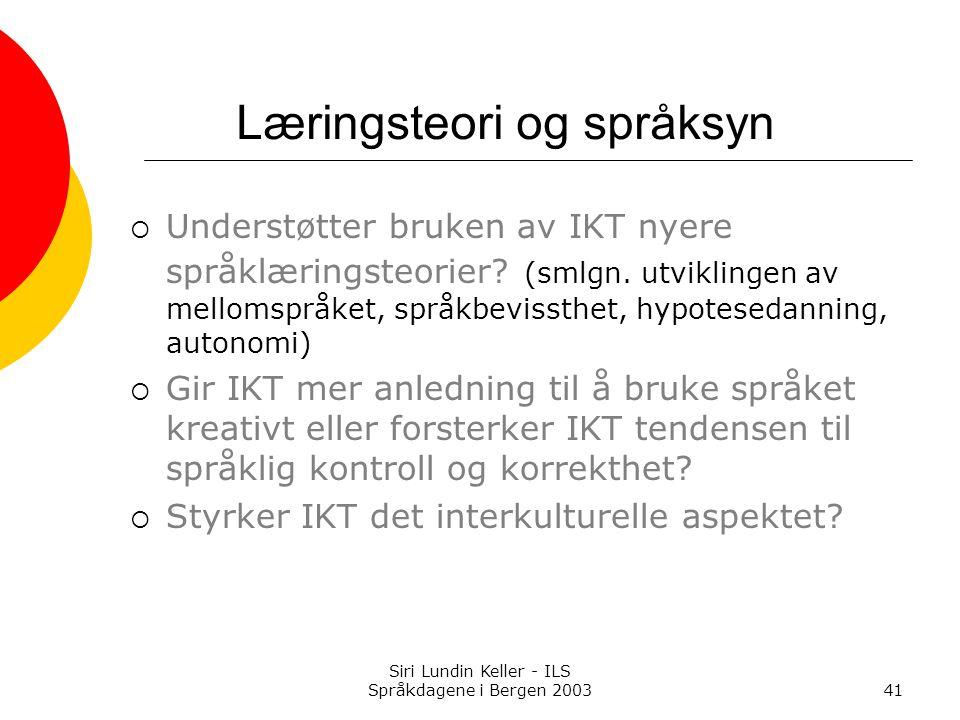 Siri Lundin Keller - ILS Språkdagene i Bergen 200341 Læringsteori og språksyn  Understøtter bruken av IKT nyere språklæringsteorier.