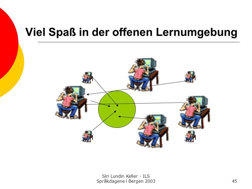 Siri Lundin Keller - ILS Språkdagene i Bergen 200345 Viel Spaß in der offenen Lernumgebung