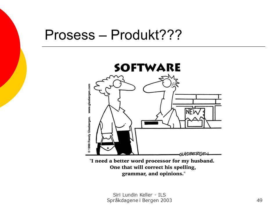Siri Lundin Keller - ILS Språkdagene i Bergen 200349 Prosess – Produkt???
