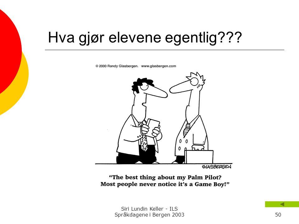 Siri Lundin Keller - ILS Språkdagene i Bergen 200350 Hva gjør elevene egentlig???