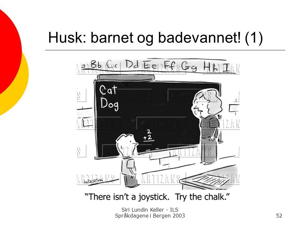 Siri Lundin Keller - ILS Språkdagene i Bergen 200352 Husk: barnet og badevannet! (1)