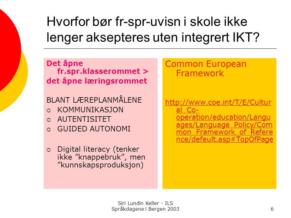 Siri Lundin Keller - ILS Språkdagene i Bergen 20036 Hvorfor bør fr-spr-uvisn i skole ikke lenger aksepteres uten integrert IKT.