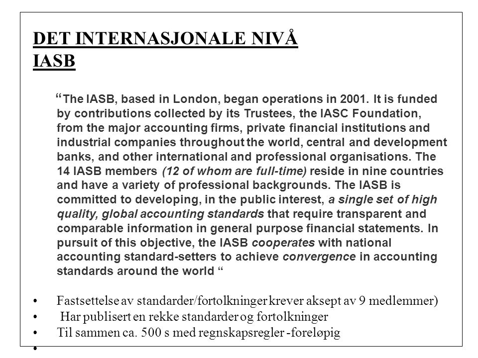 "DET INTERNASJONALE NIVÅ IASB "" The IASB, based in London, began operations in 2001. It is funded by contributions collected by its Trustees, the IASC"