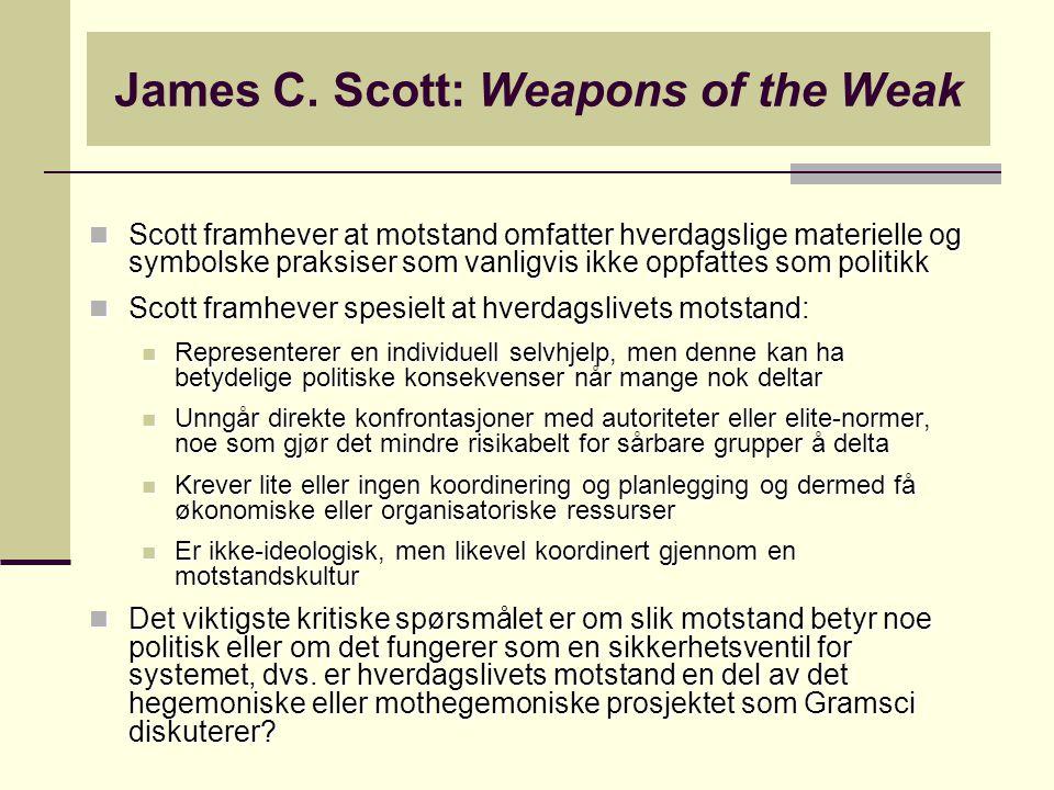 Scott framhever at motstand omfatter hverdagslige materielle og symbolske praksiser som vanligvis ikke oppfattes som politikk Scott framhever at motst