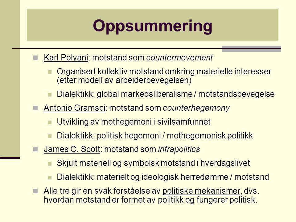 Oppsummering Karl Polyani: motstand som countermovement Karl Polyani: motstand som countermovement Organisert kollektiv motstand omkring materielle in