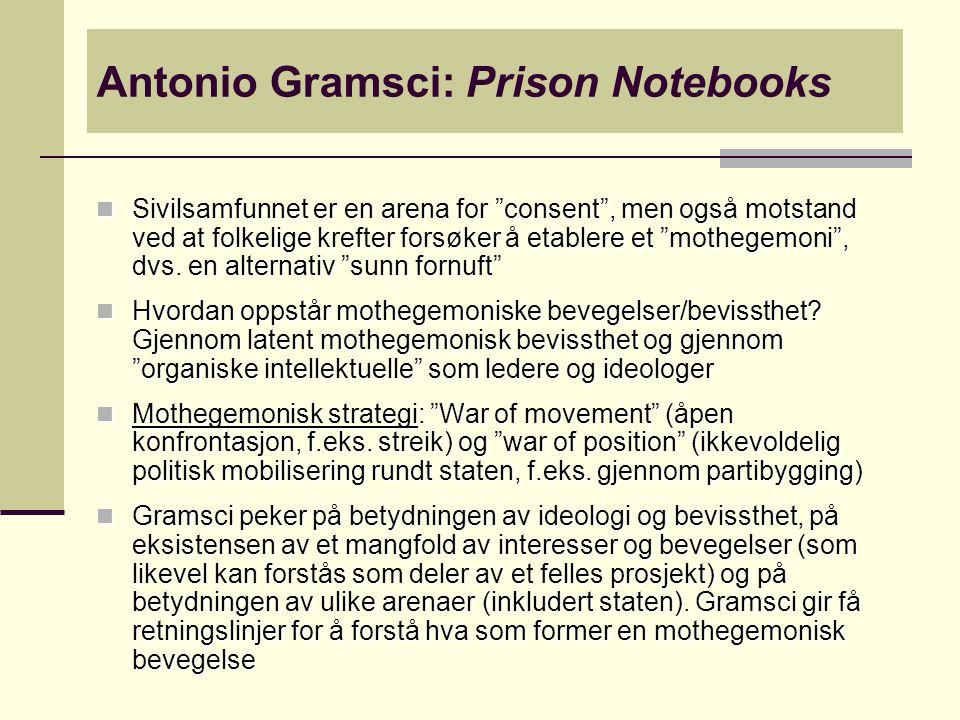 """Antonio Gramsci: Prison Notebooks Sivilsamfunnet er en arena for """"consent"""", men også motstand ved at folkelige krefter forsøker å etablere et """"mothege"""