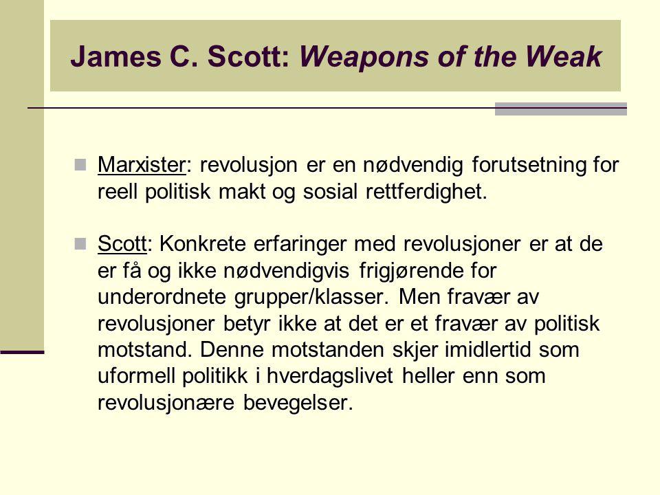 James C. Scott: Weapons of the Weak Marxister: revolusjon er en nødvendig forutsetning for reell politisk makt og sosial rettferdighet. Marxister: rev