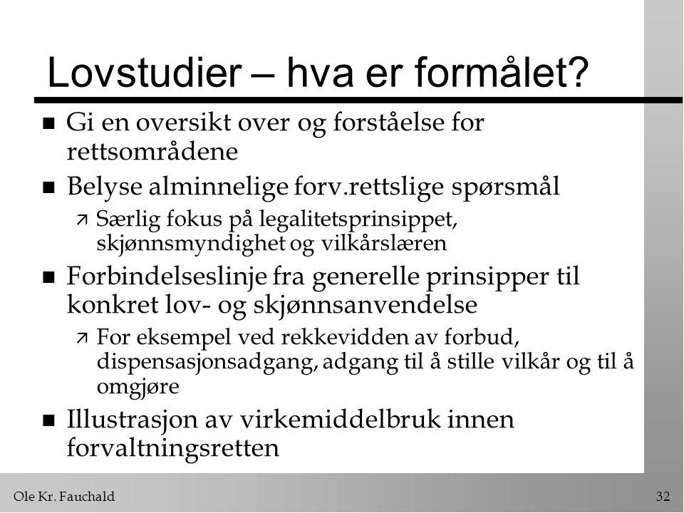 Ole Kr.Fauchald32 Lovstudier – hva er formålet.