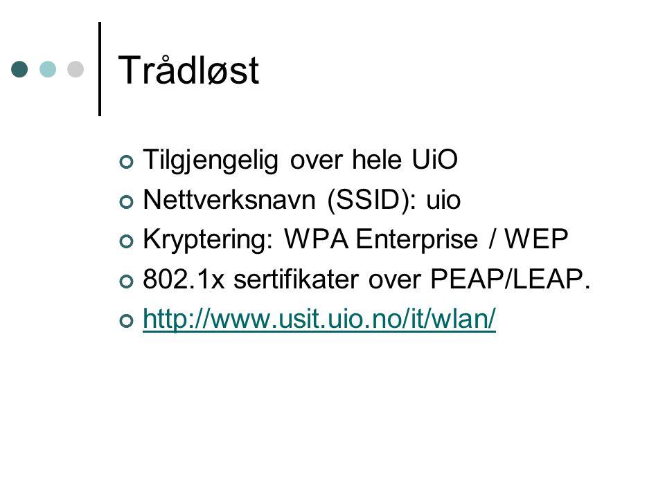 Trådløst Tilgjengelig over hele UiO Nettverksnavn (SSID): uio Kryptering: WPA Enterprise / WEP 802.1x sertifikater over PEAP/LEAP.