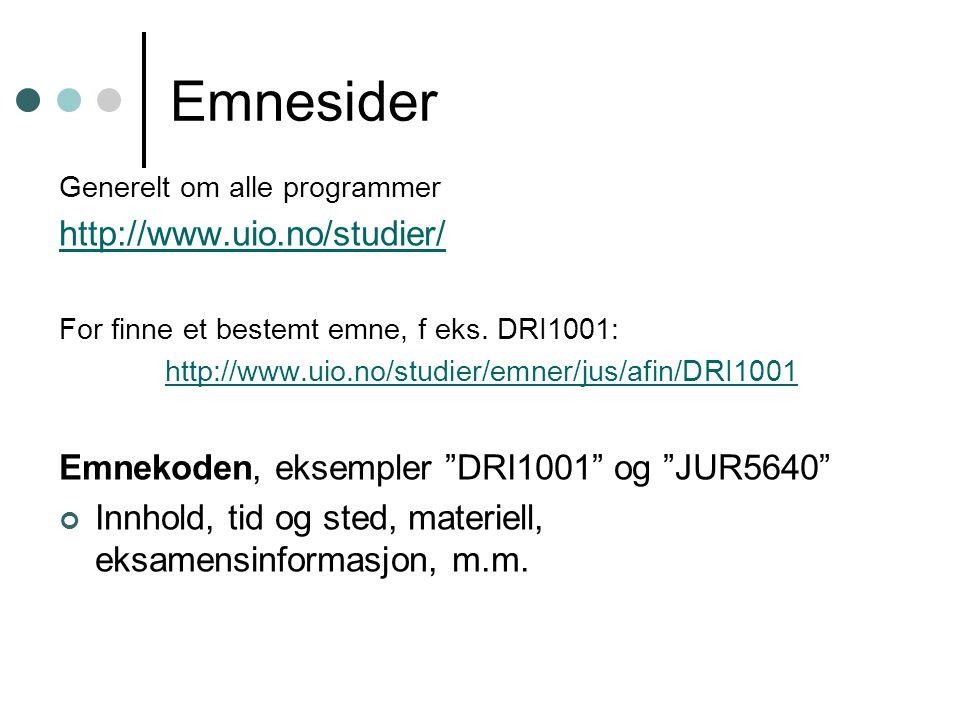 Emnesider Generelt om alle programmer http://www.uio.no/studier/ For finne et bestemt emne, f eks. DRI1001: http://www.uio.no/studier/emner/jus/afin/D