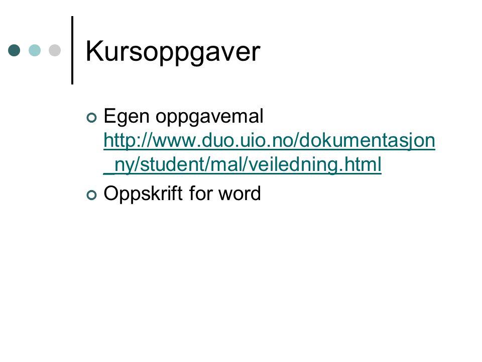 Kursoppgaver Egen oppgavemal http://www.duo.uio.no/dokumentasjon _ny/student/mal/veiledning.html http://www.duo.uio.no/dokumentasjon _ny/student/mal/v