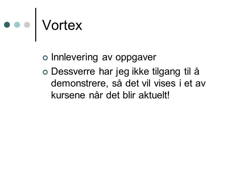 Vortex Innlevering av oppgaver Dessverre har jeg ikke tilgang til å demonstrere, så det vil vises i et av kursene når det blir aktuelt!