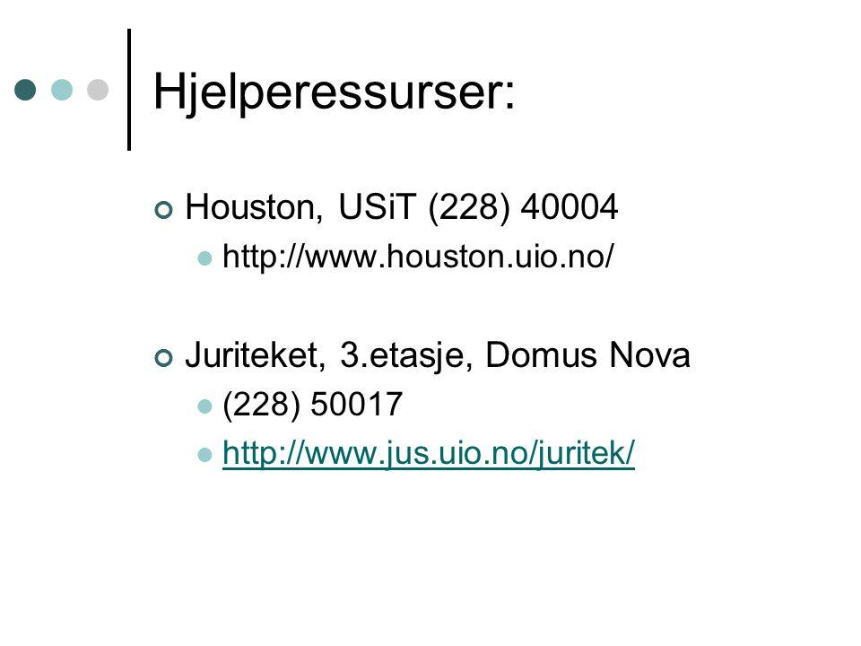 Hjelperessurser: Houston, USiT (228) 40004 http://www.houston.uio.no/ Juriteket, 3.etasje, Domus Nova (228) 50017 http://www.jus.uio.no/juritek/