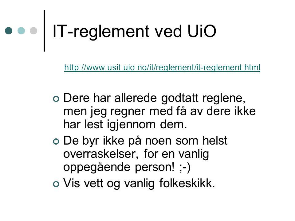 IT-reglement ved UiO http://www.usit.uio.no/it/reglement/it-reglement.html Dere har allerede godtatt reglene, men jeg regner med få av dere ikke har lest igjennom dem.