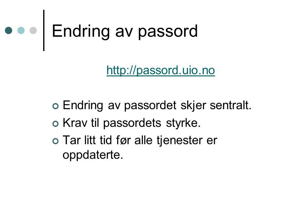 Endring av passord http://passord.uio.no Endring av passordet skjer sentralt.