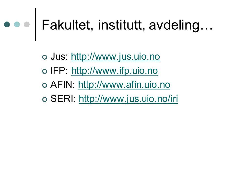 Fakultet, institutt, avdeling… Jus: http://www.jus.uio.nohttp://www.jus.uio.no IFP: http://www.ifp.uio.nohttp://www.ifp.uio.no AFIN: http://www.afin.u