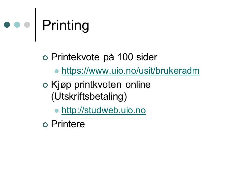 Printing Printekvote på 100 sider https://www.uio.no/usit/brukeradm Kjøp printkvoten online (Utskriftsbetaling) http://studweb.uio.no Printere