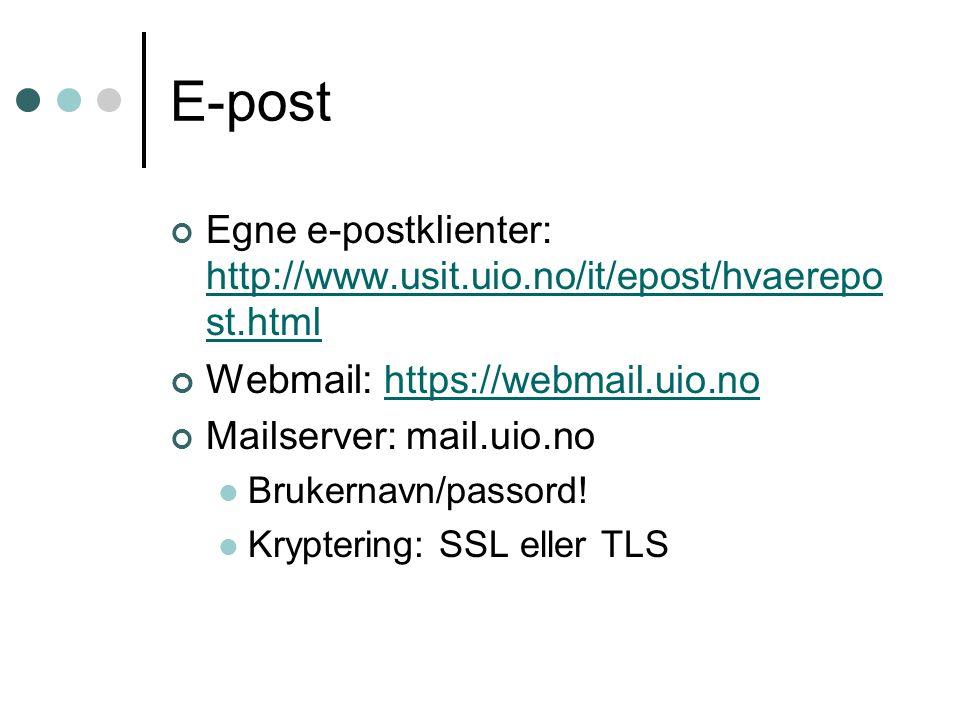 E-post Egne e-postklienter: http://www.usit.uio.no/it/epost/hvaerepo st.html http://www.usit.uio.no/it/epost/hvaerepo st.html Webmail: https://webmail