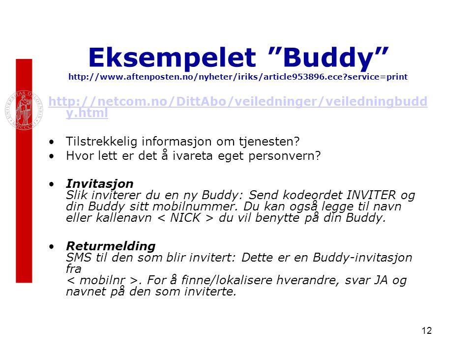 12 Eksempelet Buddy http://www.aftenposten.no/nyheter/iriks/article953896.ece?service=print http://netcom.no/DittAbo/veiledninger/veiledningbudd y.html Tilstrekkelig informasjon om tjenesten.