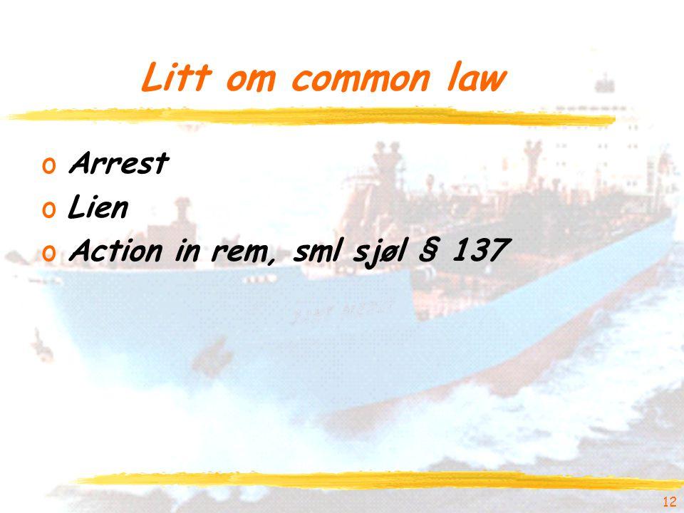 12 Litt om common law oArrest oLien oAction in rem, sml sjøl § 137