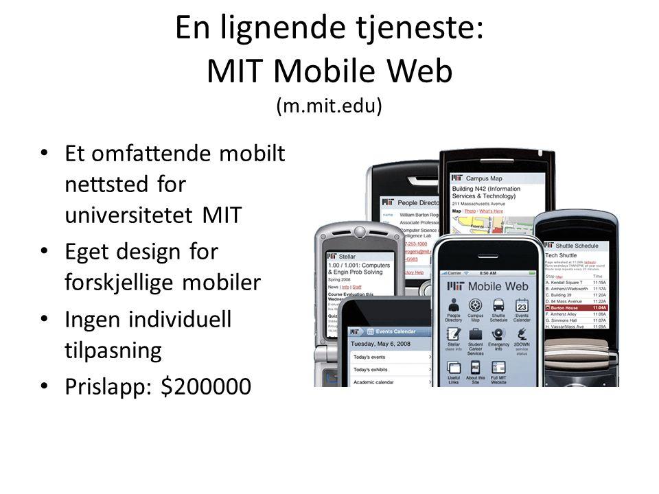 En lignende tjeneste: MIT Mobile Web (m.mit.edu) Et omfattende mobilt nettsted for universitetet MIT Eget design for forskjellige mobiler Ingen individuell tilpasning Prislapp: $200000