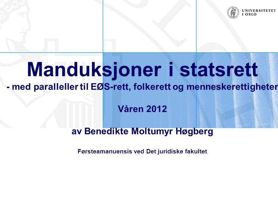 Manduksjoner i statsrett - med paralleller til EØS-rett, folkerett og menneskerettigheter Våren 2012 av Benedikte Moltumyr Høgberg Førsteamanuensis ve