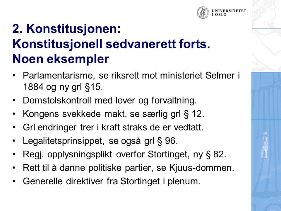 2. Konstitusjonen: Konstitusjonell sedvanerett forts. Noen eksempler Parlamentarisme, se riksrett mot ministeriet Selmer i 1884 og ny grl §15. Domstol