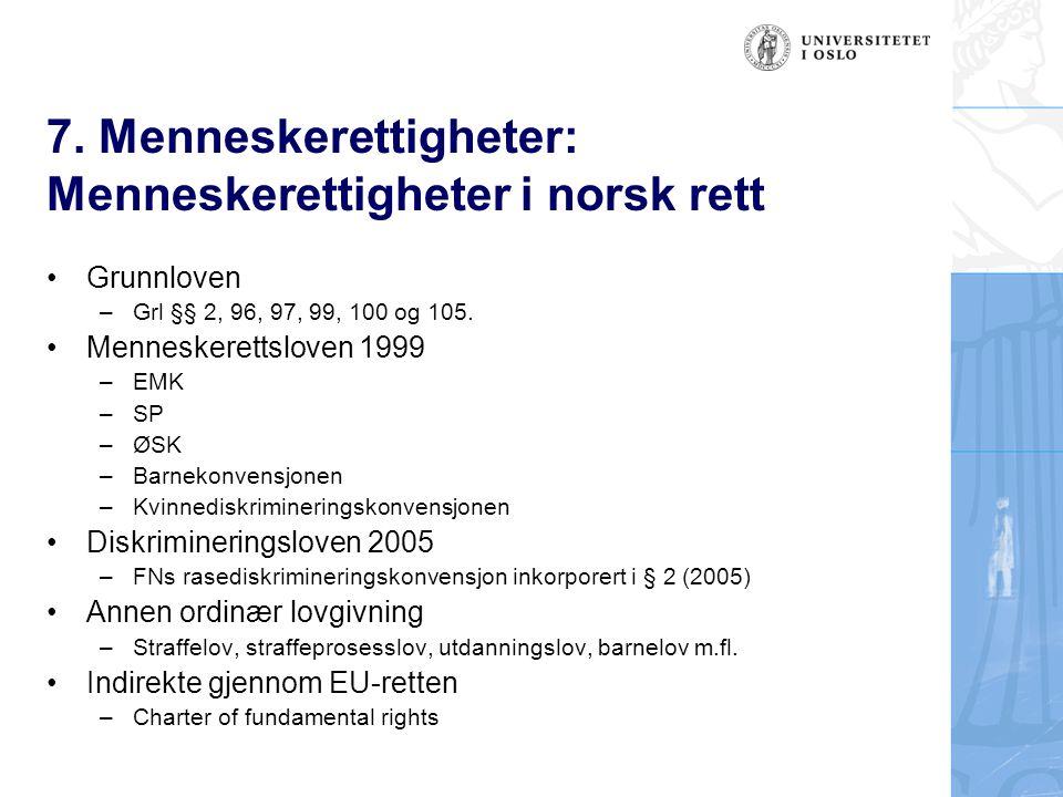 7. Menneskerettigheter: Menneskerettigheter i norsk rett Grunnloven –Grl §§ 2, 96, 97, 99, 100 og 105. Menneskerettsloven 1999 –EMK –SP –ØSK –Barnekon