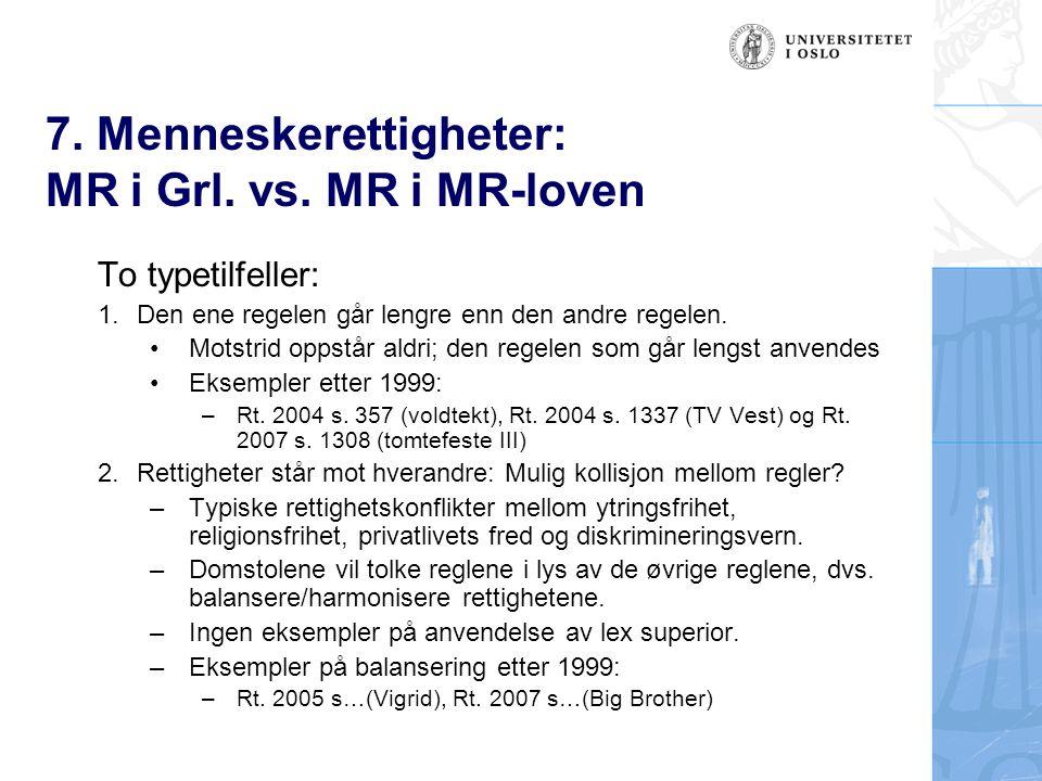 7. Menneskerettigheter: MR i Grl. vs. MR i MR-loven To typetilfeller: 1.Den ene regelen går lengre enn den andre regelen. Motstrid oppstår aldri; den