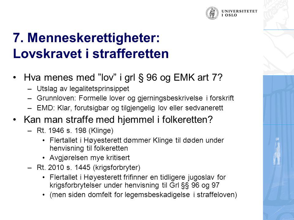 """7. Menneskerettigheter: Lovskravet i strafferetten Hva menes med """"lov"""" i grl § 96 og EMK art 7? –Utslag av legalitetsprinsippet –Grunnloven: Formelle"""
