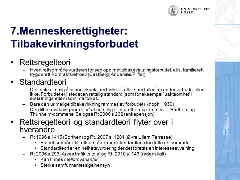 7.Menneskerettigheter: Tilbakevirkningsforbudet Rettsregelteori –Hvert rettsområde vurderes for seg opp mot tilbakevirkningsforbudet, eks. familierett