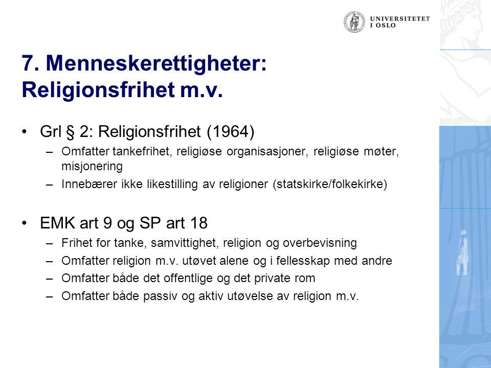 7. Menneskerettigheter: Religionsfrihet m.v. Grl § 2: Religionsfrihet (1964) –Omfatter tankefrihet, religiøse organisasjoner, religiøse møter, misjone