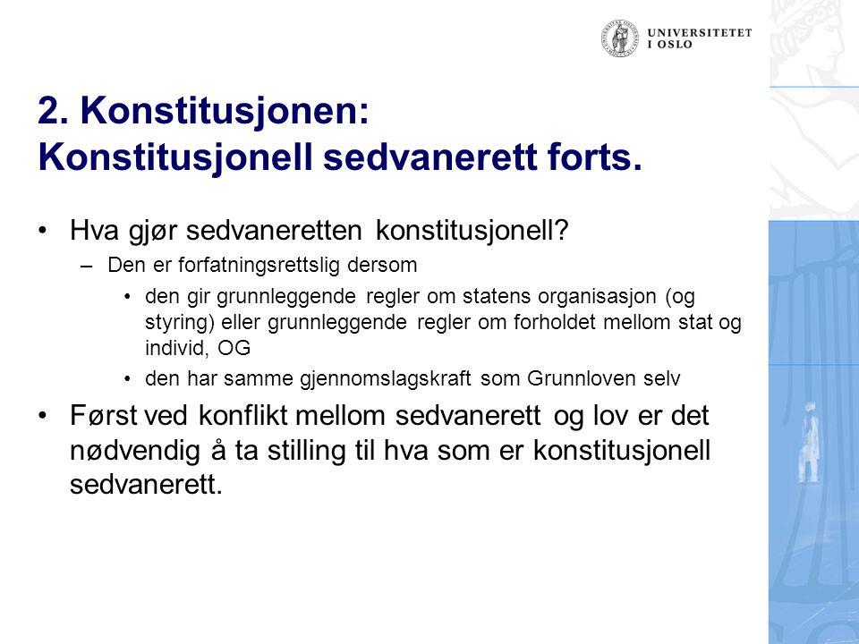2. Konstitusjonen: Konstitusjonell sedvanerett forts. Hva gjør sedvaneretten konstitusjonell? –Den er forfatningsrettslig dersom den gir grunnleggende