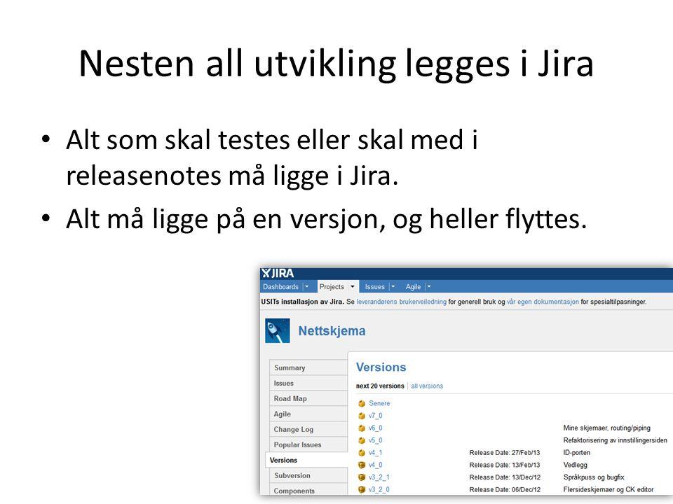 Nesten all utvikling legges i Jira Alt som skal testes eller skal med i releasenotes må ligge i Jira. Alt må ligge på en versjon, og heller flyttes.