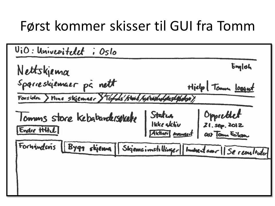 Først kommer skisser til GUI fra Tomm
