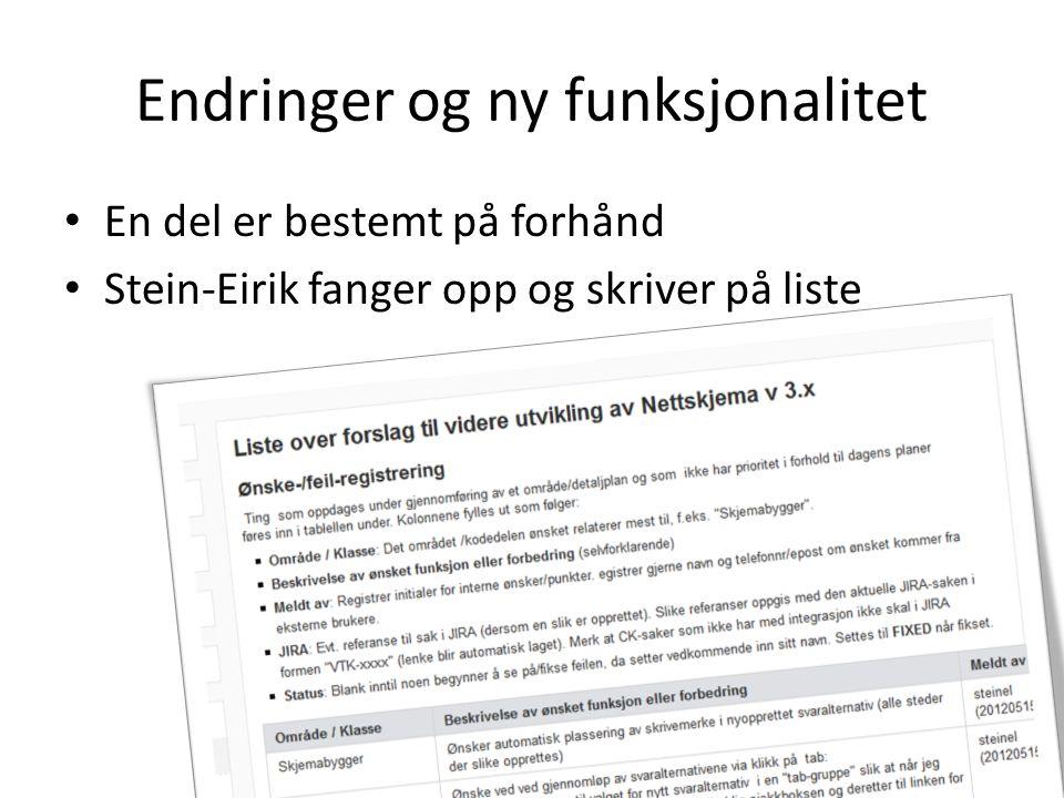 Endringer og ny funksjonalitet En del er bestemt på forhånd Stein-Eirik fanger opp og skriver på liste