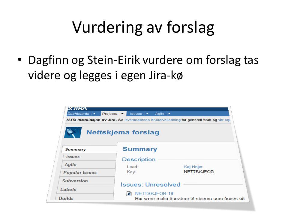 Vurdering av forslag Dagfinn og Stein-Eirik vurdere om forslag tas videre og legges i egen Jira-kø