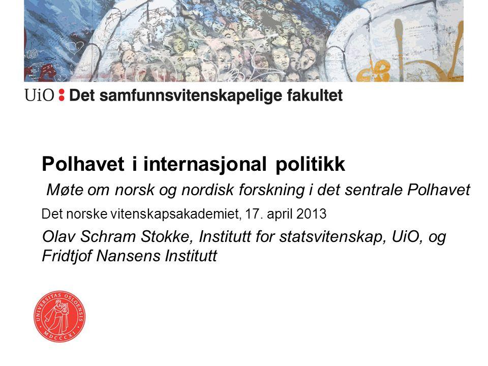Polhavet i internasjonal politikk Møte om norsk og nordisk forskning i det sentrale Polhavet Det norske vitenskapsakademiet, 17. april 2013 Olav Schra